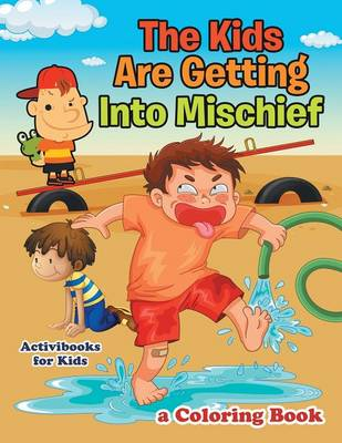 The Kids Are Getting Into Mischief, a Coloring Book (Paperback)
