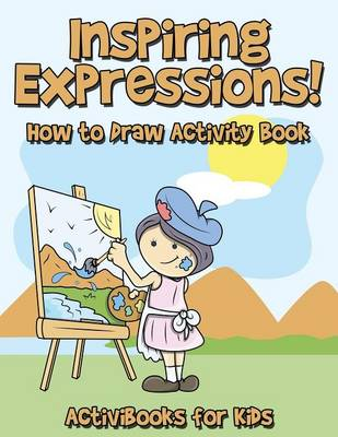 Inspiring Expressions! How to Draw Activity Book (Paperback)