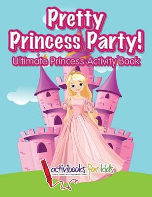 Pretty Princess Party: Ultimate Princess Activity Book (Paperback)