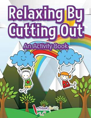 Relaxing by Cutting Out: An Activity Book (Paperback)