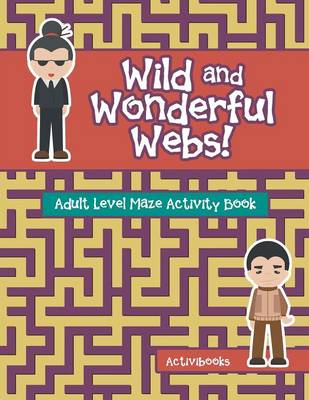 Wild and Wonderful Webs! Adult Level Maze Activity Book (Paperback)