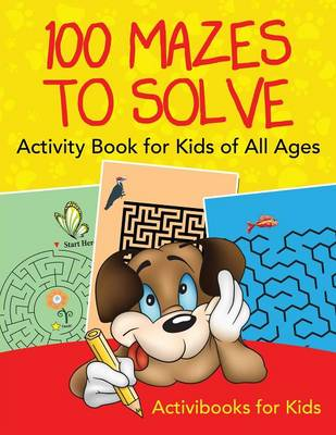 100 Mazes to Solve Activity Book for Kids of All Ages (Paperback)
