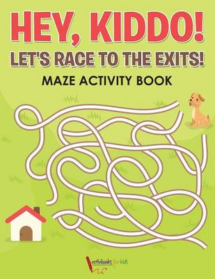 Hey, Kiddo! Let's Race to the Exits! Maze Activity Book (Paperback)