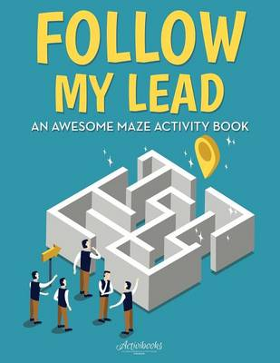 Follow My Lead: An Awesome Maze Activity Book (Paperback)