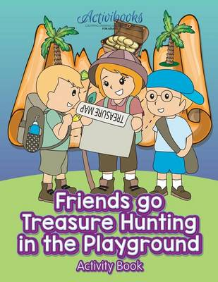 Friends Go Treasure Hunting in the Playground Activity Book (Paperback)
