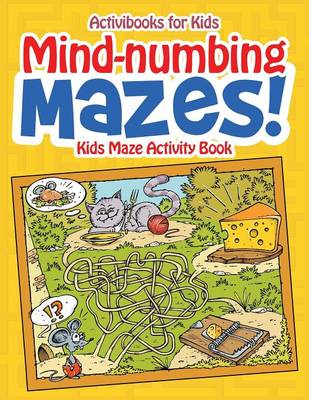 Mind-numbing Mazes! Kids Maze Activity Book (Paperback)