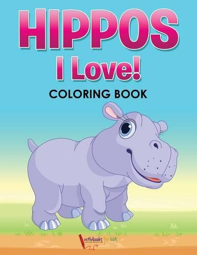 Hippos! I Love! Coloring Book (Paperback)
