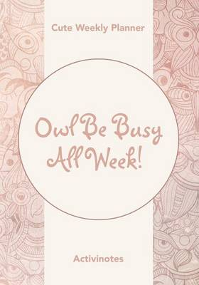 Owl Be Busy All Week! Cute Weekly Planner (Paperback)