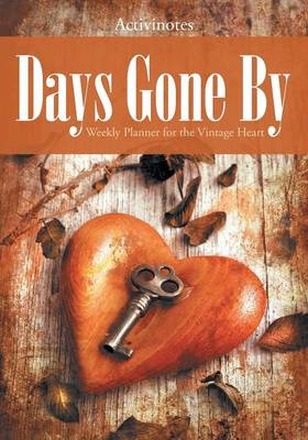 Days Gone By: Weekly Planner for the Vintage Heart (Paperback)