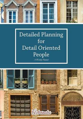 Detailed Planning for Detail Oriented People. A Weekly Planner. (Paperback)