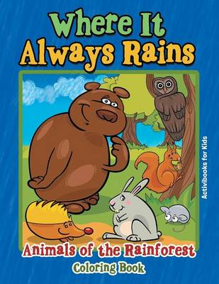 Where It Always Rains: Animals of the Rainforest Coloring Book (Paperback)