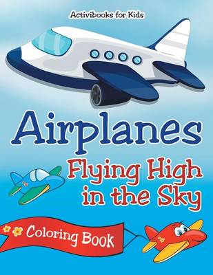 Airplanes Flying High in the Sky Coloring Book (Paperback)
