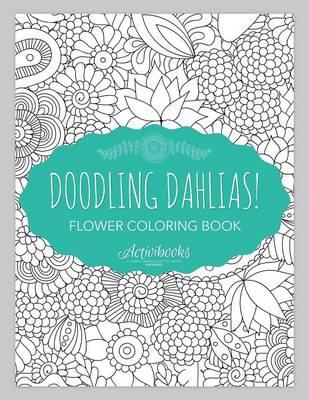 Doodling Dahlias! Flower Coloring Book (Paperback)