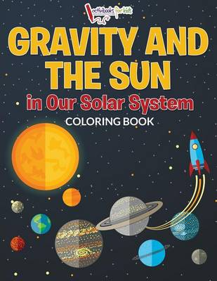 Gravity And The Sun in Our Solar System Coloring Book (Paperback)