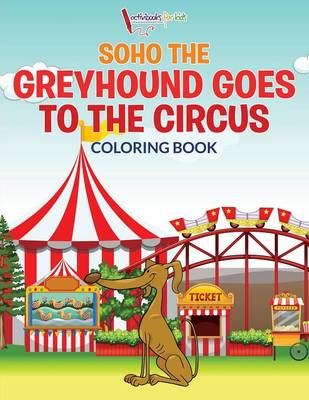 Soho The Greyhound Goes To The Circus Coloring Book (Paperback)