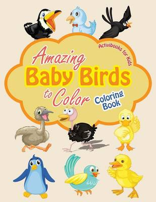 Amazing Baby Birds to Color Coloring Book (Paperback)