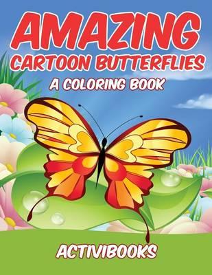 Amazing Cartoon Butterflies, a Coloring Book (Paperback)