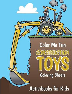 Color Me Fun: Construction Toys Coloring Sheets (Paperback)