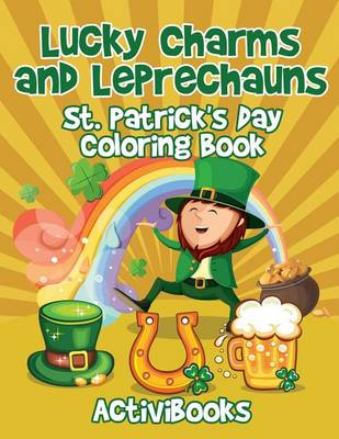 Lucky Charms and Leprechauns: St. Patrick's Day Coloring Book (Paperback)