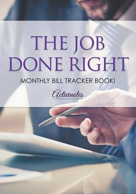 The Job Done Right, Monthly Bill Tracker Book! (Paperback)