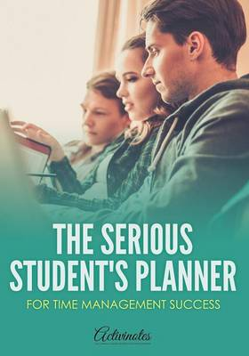 The Serious Student's Planner for Time Management Success (Paperback)