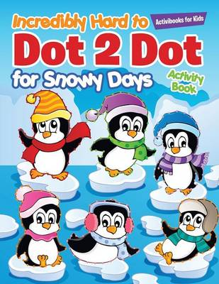 Incredibly Hard to Dot 2 Dot for Snowy Days Activity Book Book (Paperback)