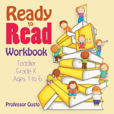 Ready to Read Workbook Toddler-Grade K - Ages 1 to 6 (Paperback)