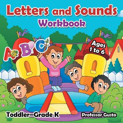 Letters and Sounds Workbook - Toddler-Grade K - Ages 1 to 6 (Paperback)