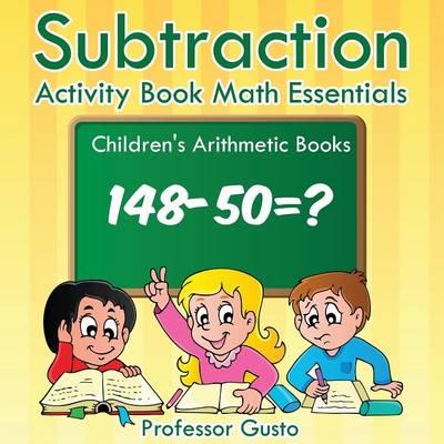 Subtraction Activity Book Math Essentials Children's Arithmetic Books (Paperback)