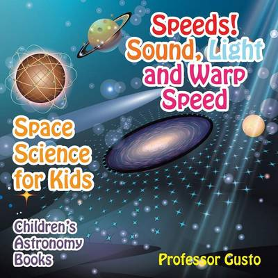Speeds! Sound, Light and Warp Speed - Space Science for Kids - Children's Astronomy Books (Paperback)