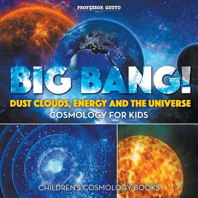 Big Bang! Dust Clouds, Energy and the Universe - Cosmology for Kids - Children's Cosmology Books (Paperback)