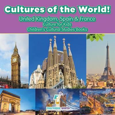Cultures of the World! United Kingdom, Spain & France - Culture for Kids - Children's Cultural Studies Books (Paperback)