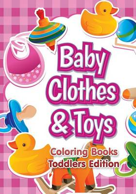 Baby Clothes & Toys Coloring Books Toddlers Edition (Paperback)