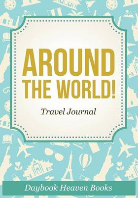 Around the World! Travel Journal (Paperback)