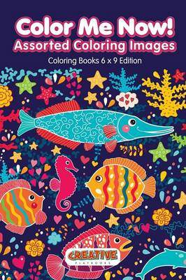 Color Me Now! Assorted Coloring Images - Coloring Books 6 X 9 Edition (Paperback)