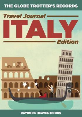 The Globe Trotter's Records - Travel Journal Italy Edition (Paperback)