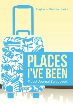 Places I've Been Travel Journal Scrapbook (Paperback)