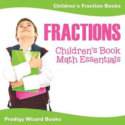 Fractions Children's Book Math Essentials: Children's Fraction Books (Paperback)