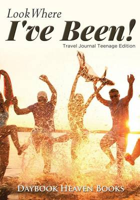 Look Where I've Been! Travel Journal Teenage Edition (Paperback)