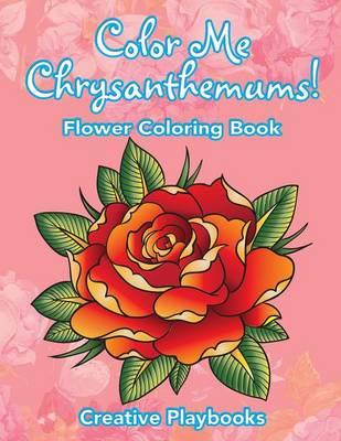 Color Me Chrysanthemums! Flower Coloring Book (Paperback)