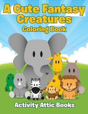 A Cute Fantasy Creatures Coloring Book (Paperback)