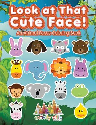 Look at That Cute Face! an Animal Faces Coloring Book (Paperback)