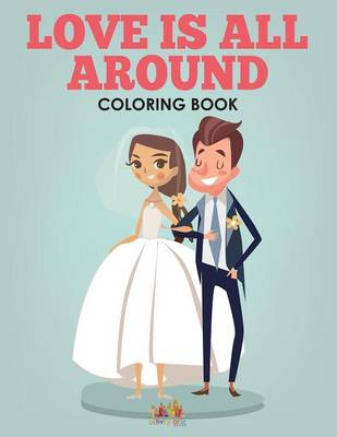 Love Is All Around - A Wedding Coloring Book (Paperback)