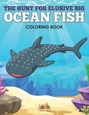 The Hunt for Elusive Big Ocean Fish Coloring Book (Paperback)