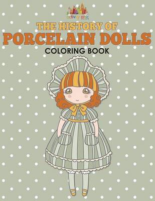 The History of Porcelain Dolls Coloring Book (Paperback)