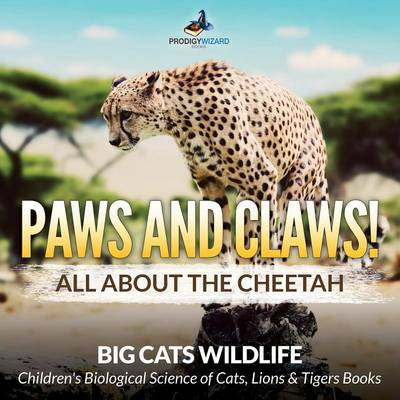 Paws and Claws! All about the Cheetah (Big Cats Wildlife) - Children's Biological Science of Cats, Lions & Tigers Books (Paperback)