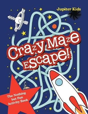 Crazy Maze Escape! The Nothing but Fun Activity Book (Paperback)