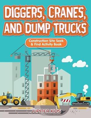 Diggers, Cranes, and Dump Trucks: Construction Site Seek & Find Activity Book (Paperback)