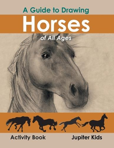 A Guide to Drawing Horses of All Ages Activity Book (Paperback)