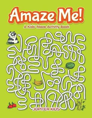 Amaze Me! A Kids' Maze Activity Book (Paperback)